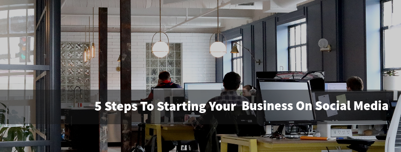 5 Steps To Start Your Business On Social Media