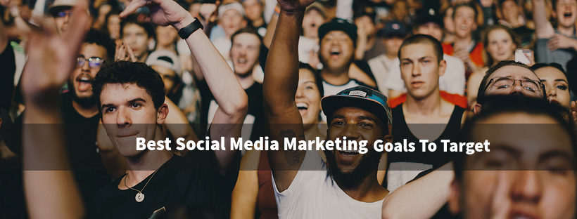 Best Social Media Marketing Goals To Target