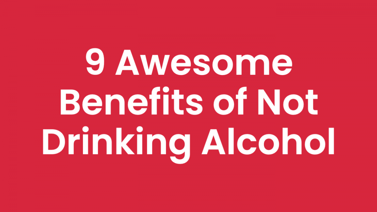 9 Really Awesome Health Benefits of Not Drinking Alcohol
