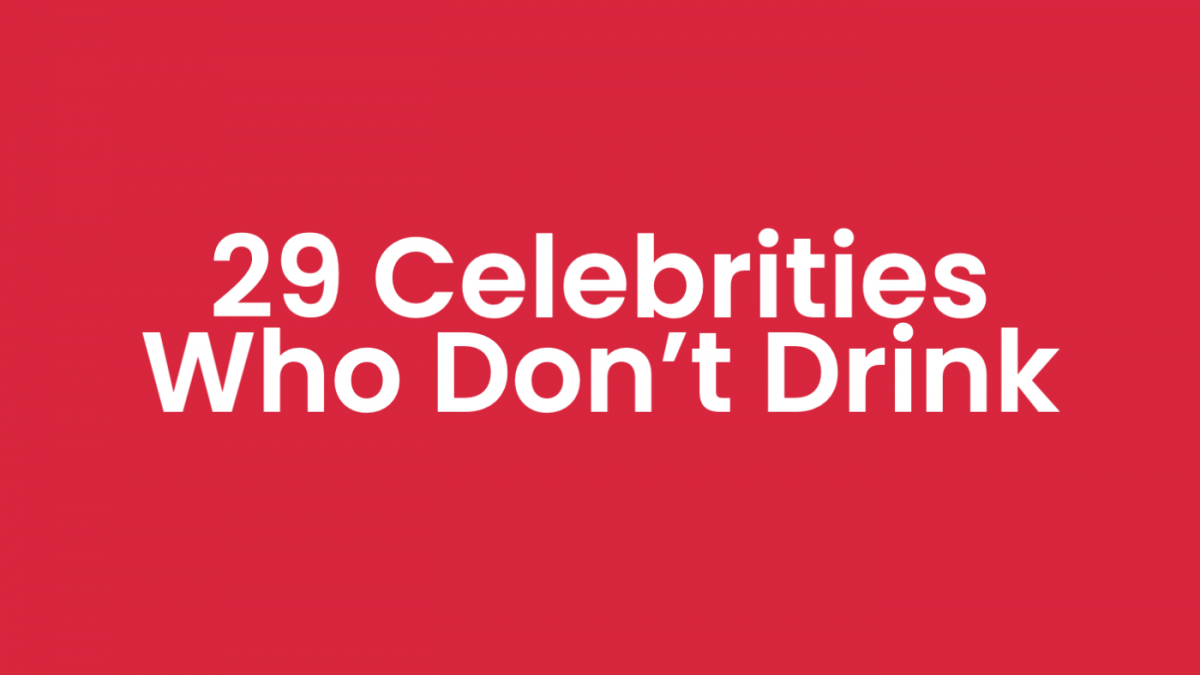 29 Sober Celebrities Who Don't Drink (Who Were Never Alcoholics)