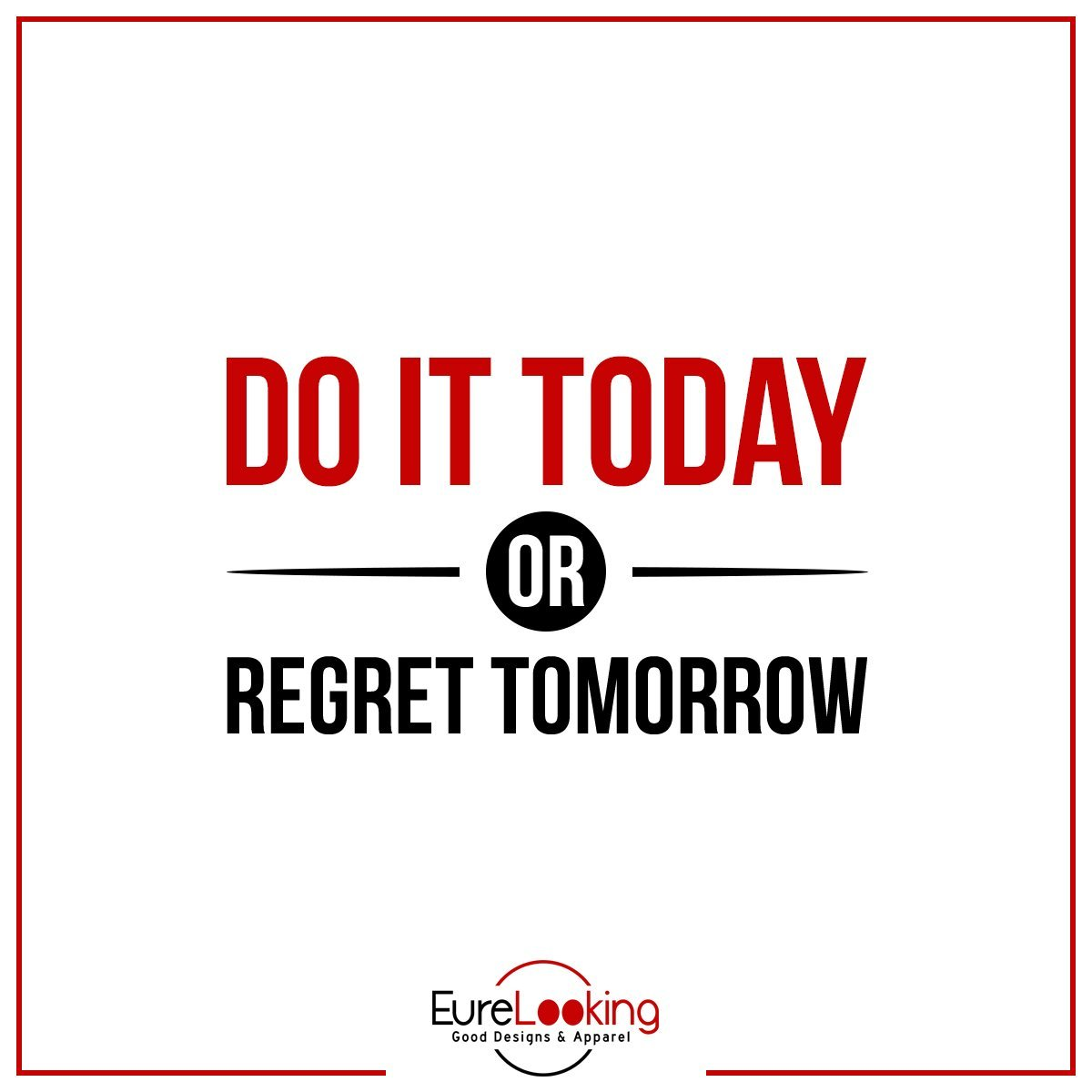 Do IT Today or Regret Tomorrow