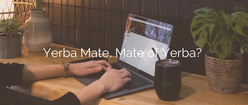 Yerba Mate, Mate of Yerba? Ken jij het verschil al?