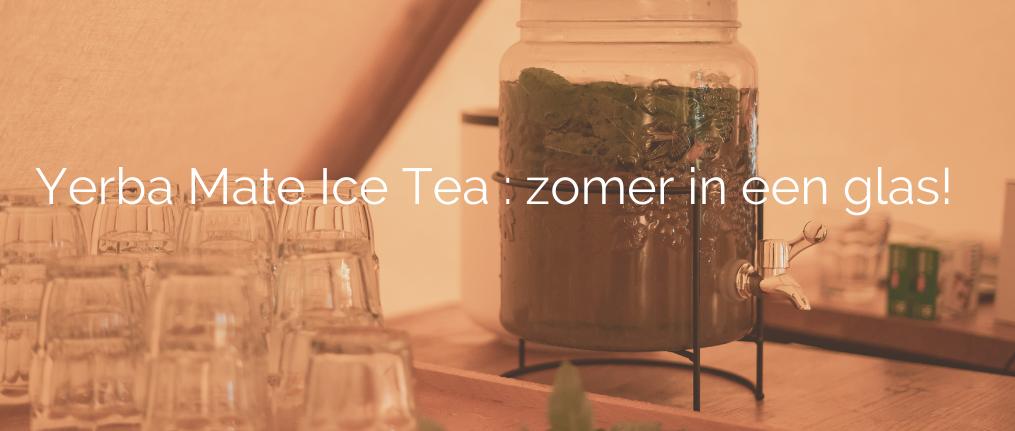 Yerba Mate Ice Tea : zomer in een glas!