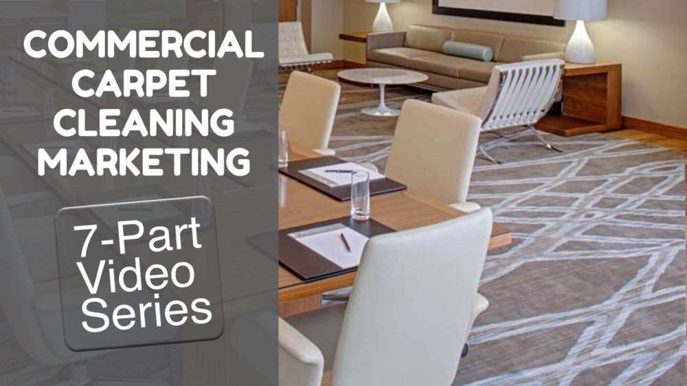 Commercial Carpet Cleaning Marketing | 7-Part Marketing Series
