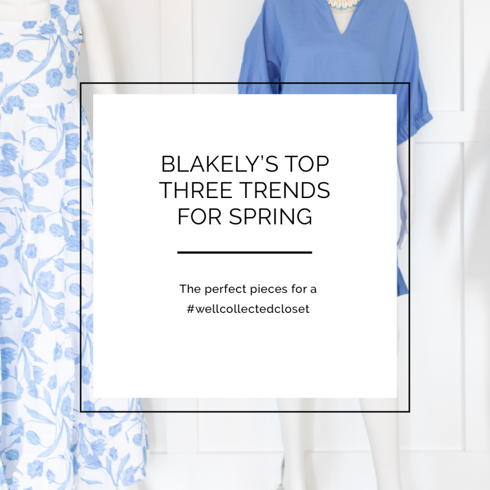 Blakely's Top Three Clothing Trends For Spring 2021