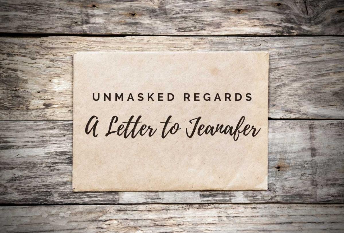 Unmasked Regards. A Letter to Jeanafer