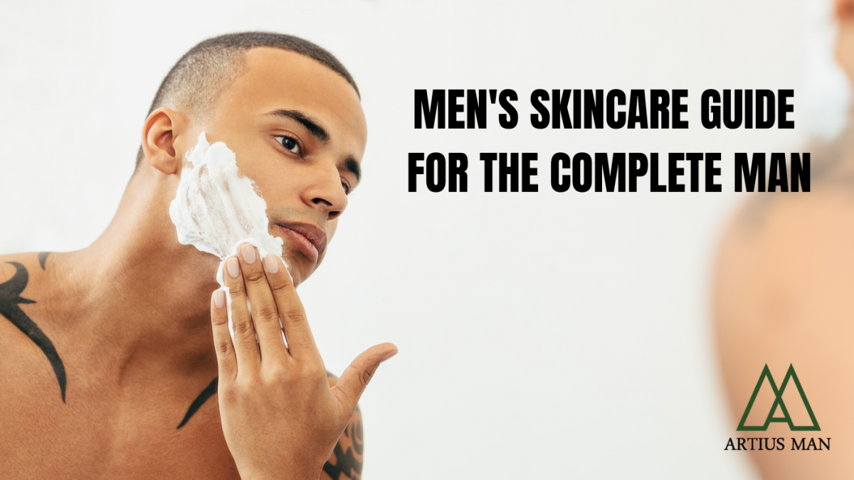 Men's Skincare Routine for Today's Complete Man