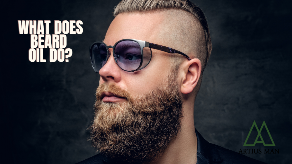 What Does Beard Oil Do For Your Beard & Skin?