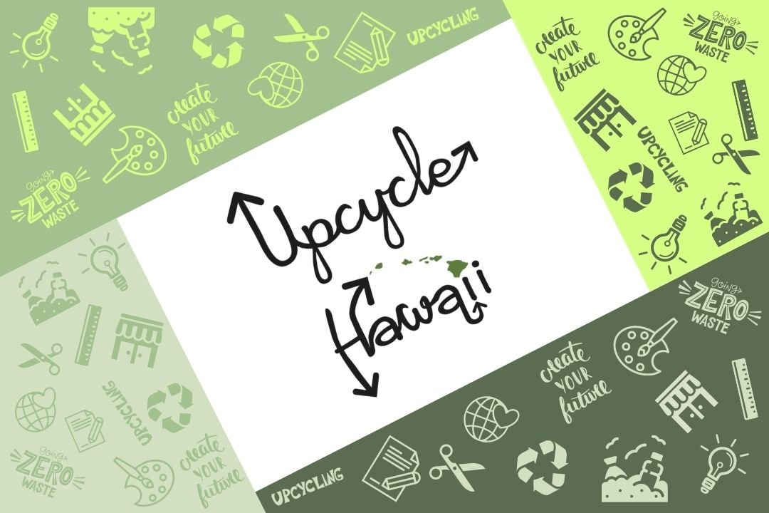 Our Story, Upcycle Hawaii