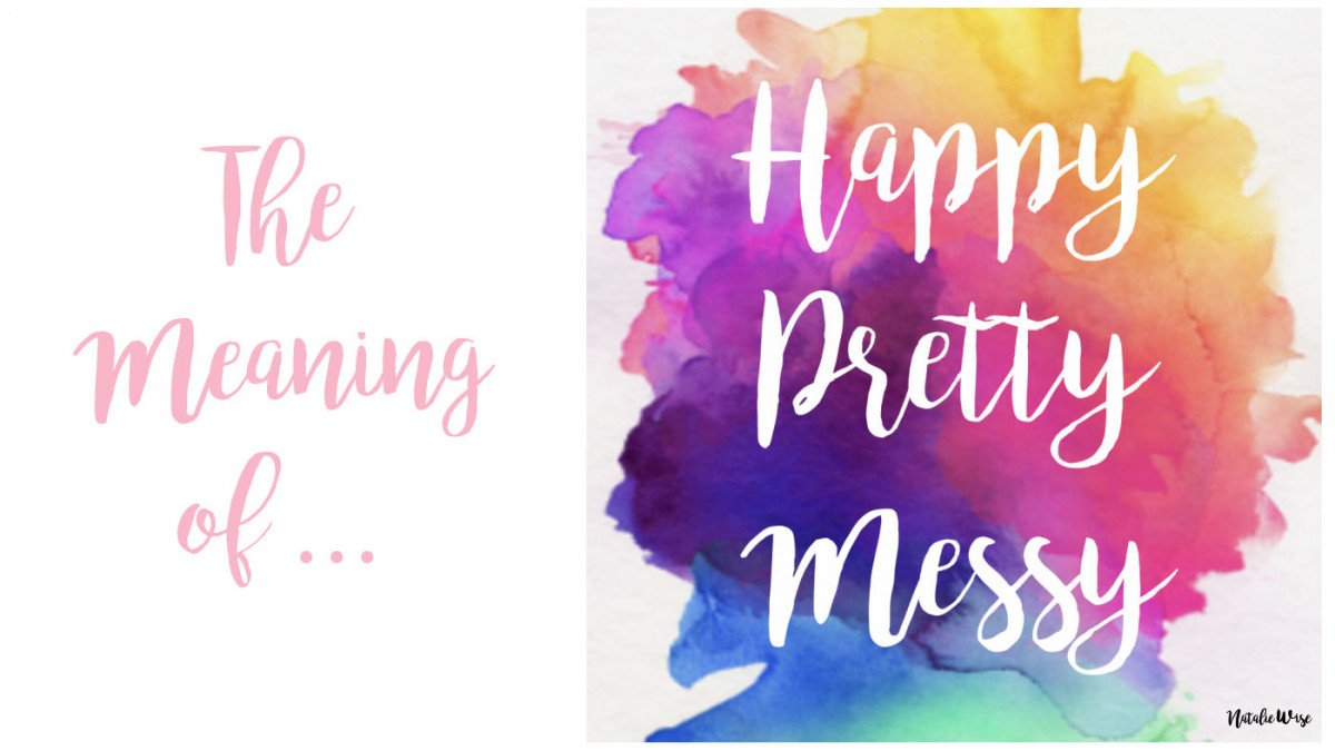 Self-Confidence, Self-Love, and Laughing at Yourself: The Meaning of Happy Pretty Messy