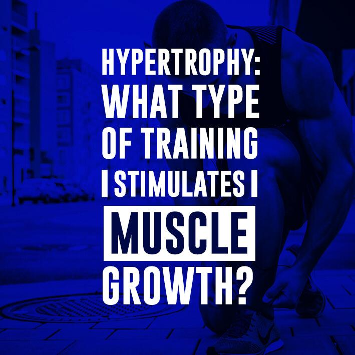 Hypertrophy: What Type of Training Stimulates Muscle Growth?