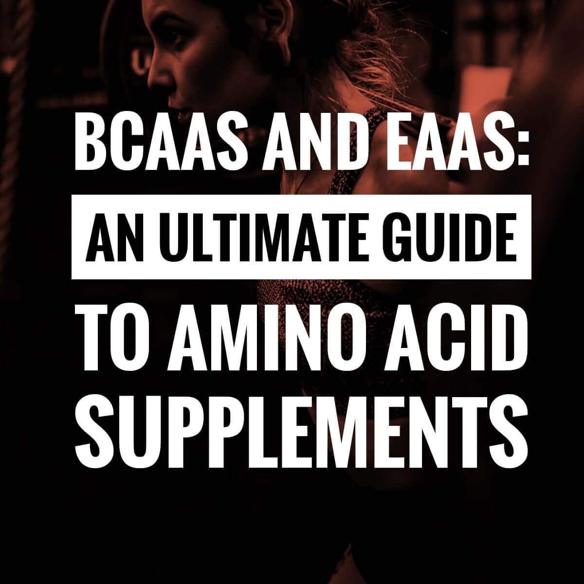 BCAA and EAA: An Ultimate Guide to Amino Acid Supplements