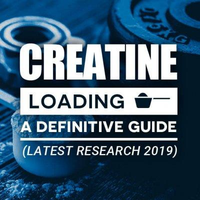 Creatine Loading: A Definitive Guide (LATEST RESEARCH 2021)