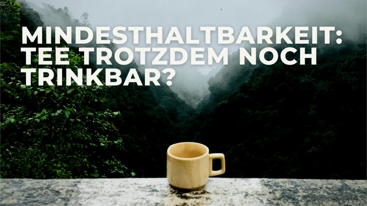 Mindesthaltbarkeit: Tee trotzdem noch trinkbar?
