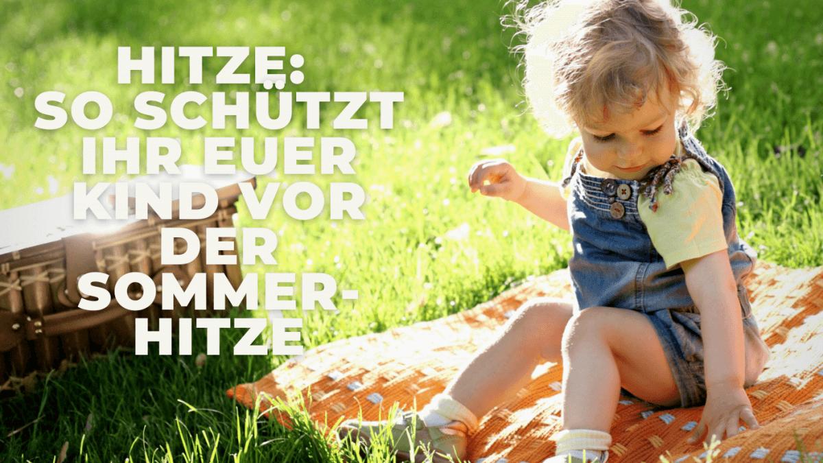 Hitze: So schützt ihr euer Kind vor der Sommerhitze