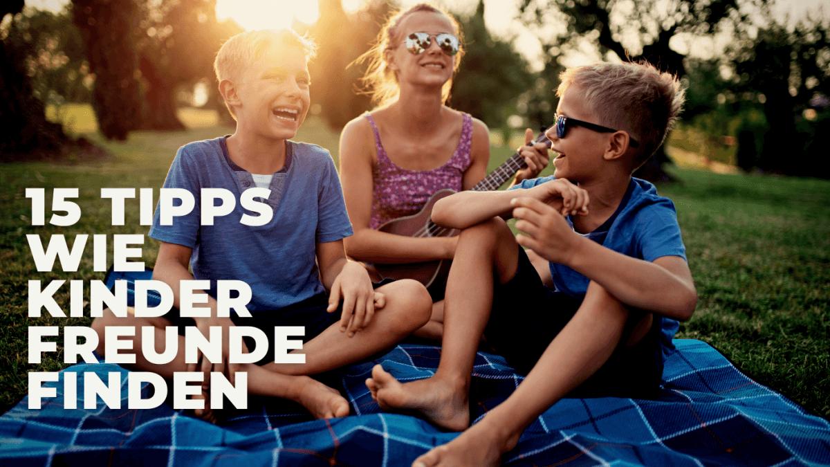 15 Tipps wie Kinder Freunde finden