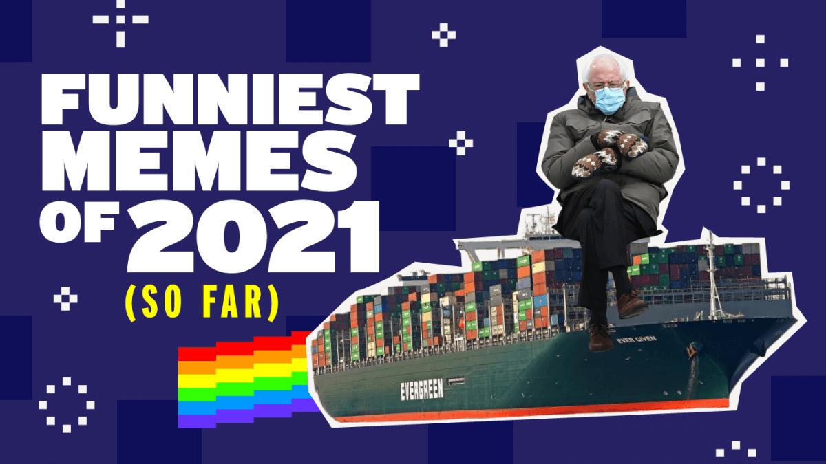 Funniest Memes of 2021 (so far)