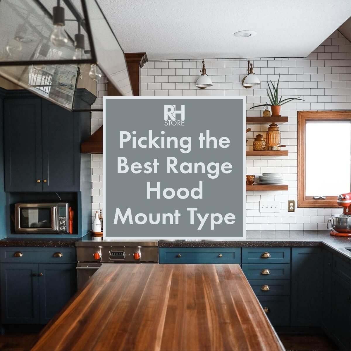Picking the Best Range Hood Mount Type