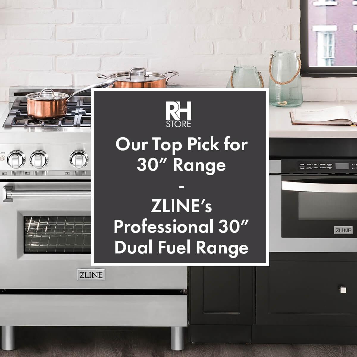 "Our Top Pick for 30"" Range  - ZLINE's Professional 30"" Dual Fuel Range"