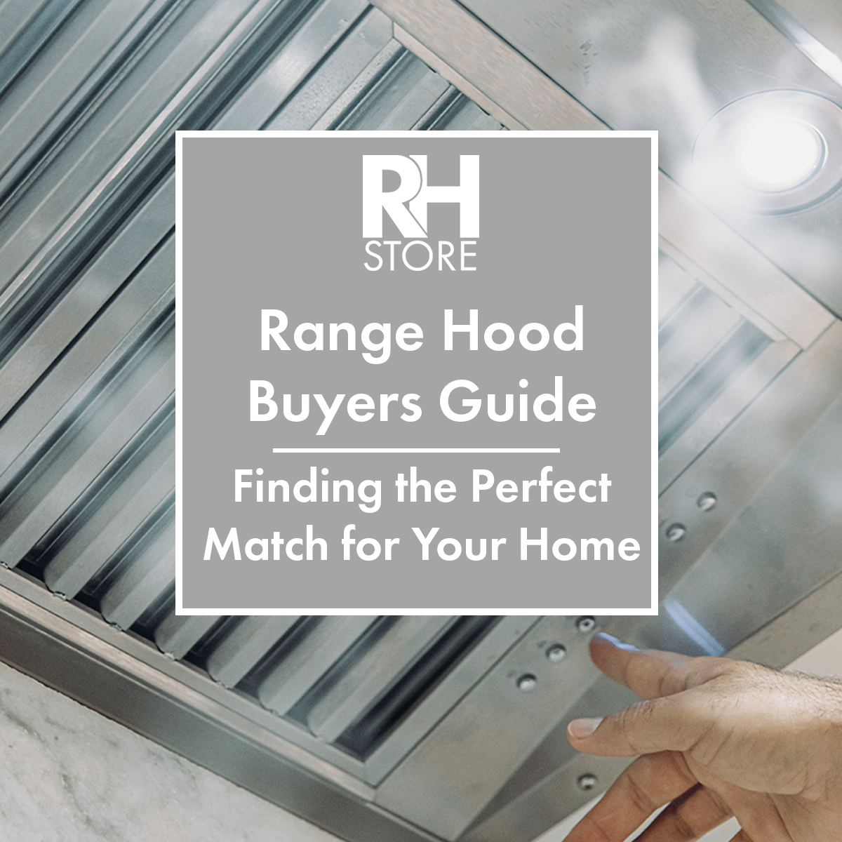 Range Hood Buyers Guide | Finding the Perfect Match for Your Home