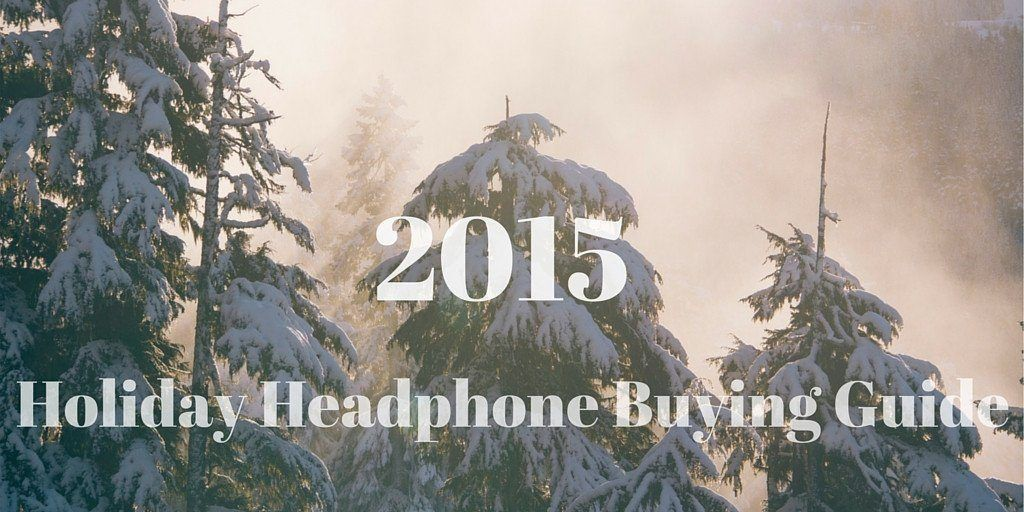 A Headphone Buying Guide For The Holidays