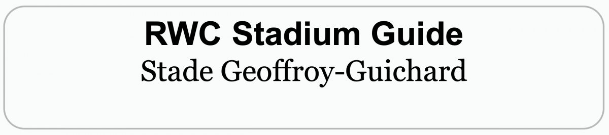 Rugby World Cup Stadium Guide: STADE GEOFFRAY GUICHARD, SAINT-ETIENNE