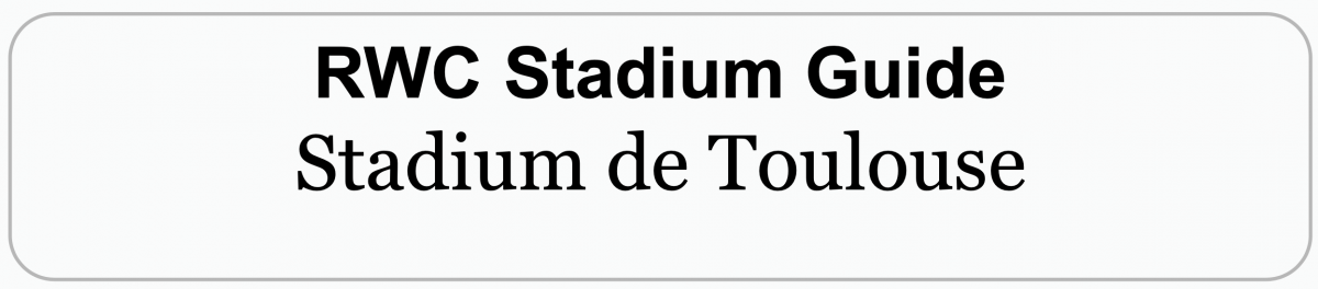 Rugby World Cup Stadium Guide: STADIUM DE TOULOUSE, TOULOUSE