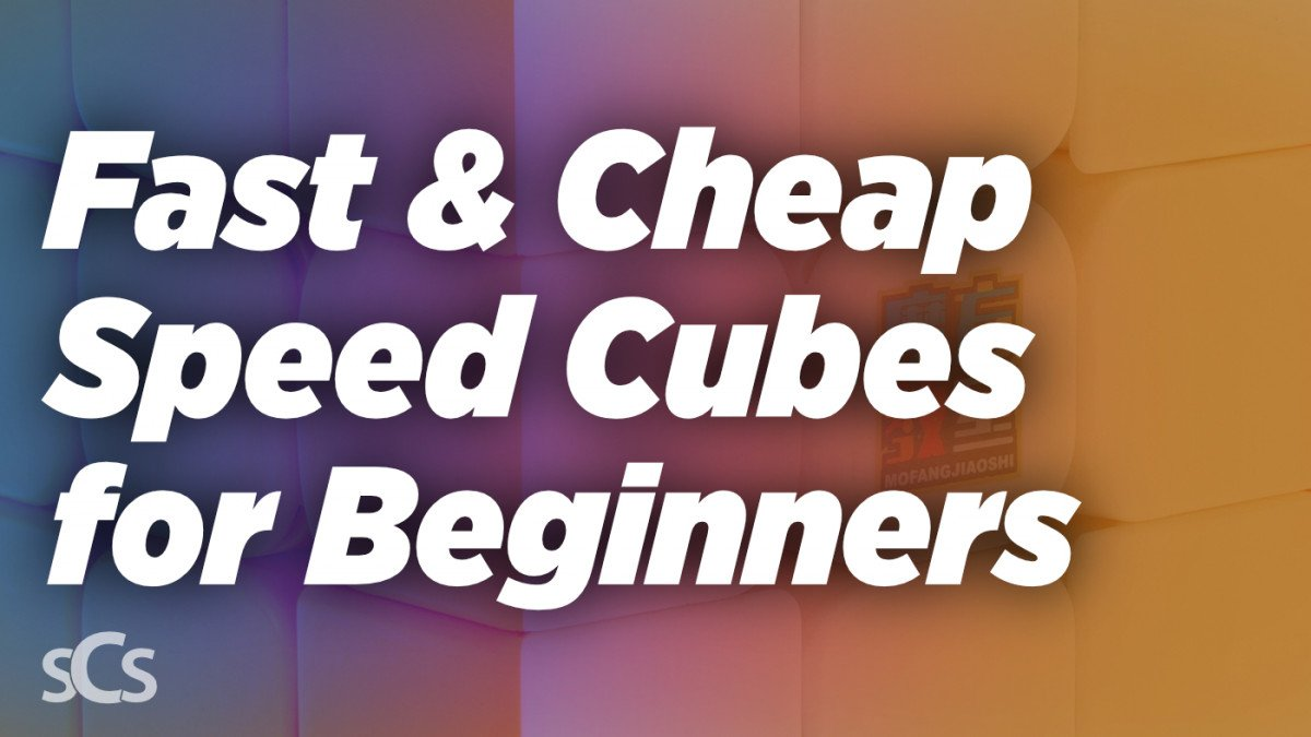 Fast & Cheap Speed Cubes for Beginners