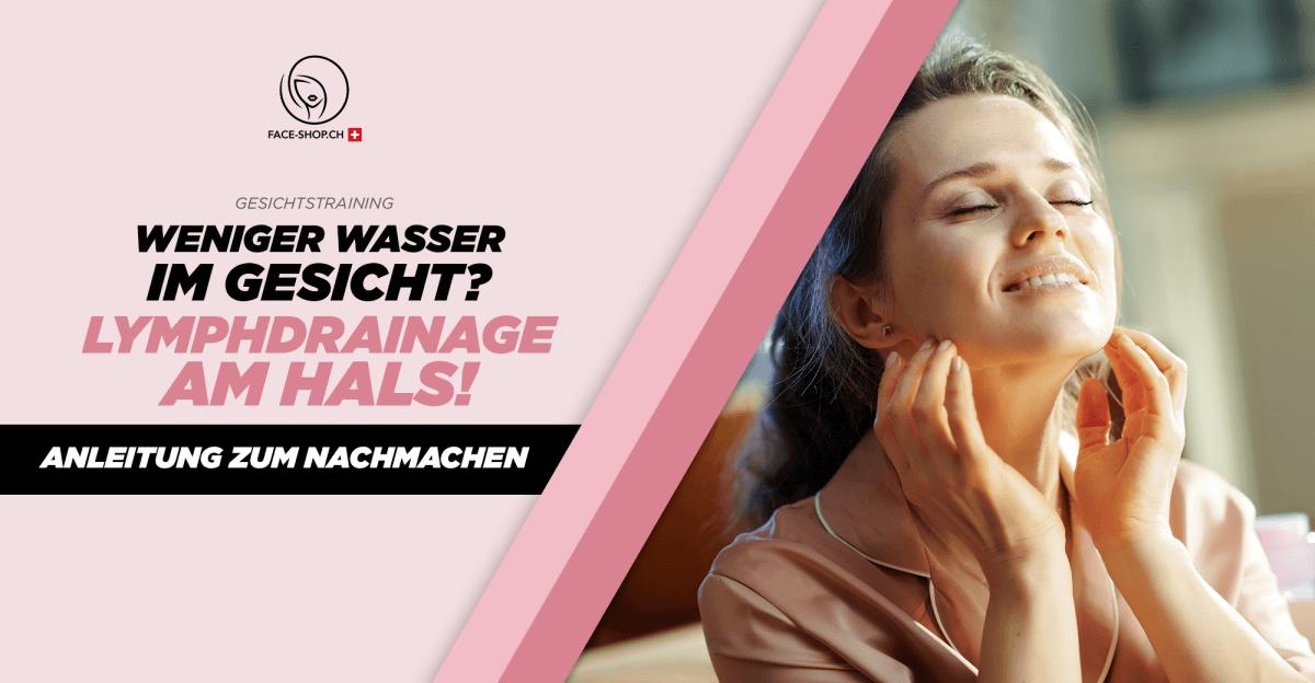 Weniger Wasser im Gesicht dank Lymphdrainage am Hals – Anleitung zum Nachmachen