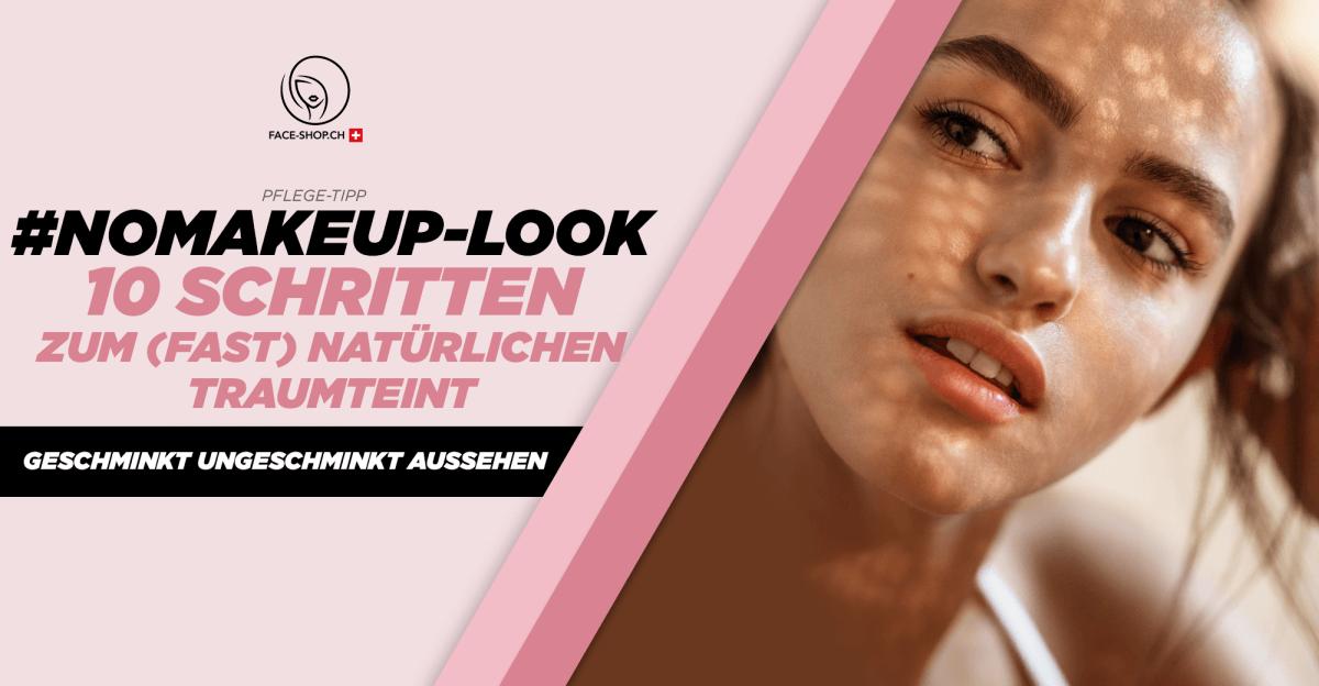 Geschminkt ungeschminkt aussehen - In 10 Schritten zum #Nomakeup-Look