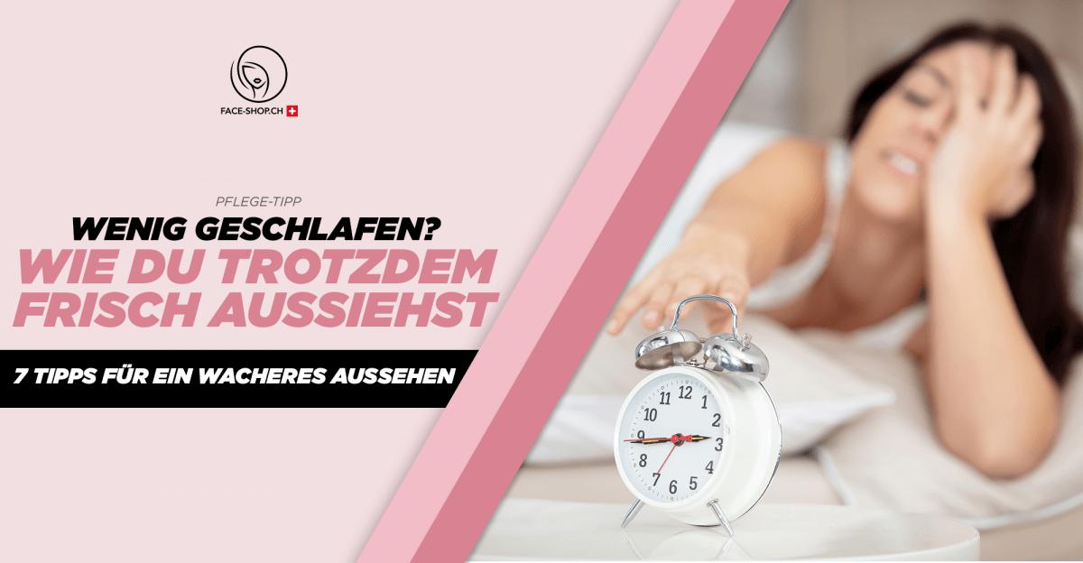 Wenig geschlafen? Wie du trotzdem frisch aussiehst - 7 Tipps für ein wacheres Aussehen