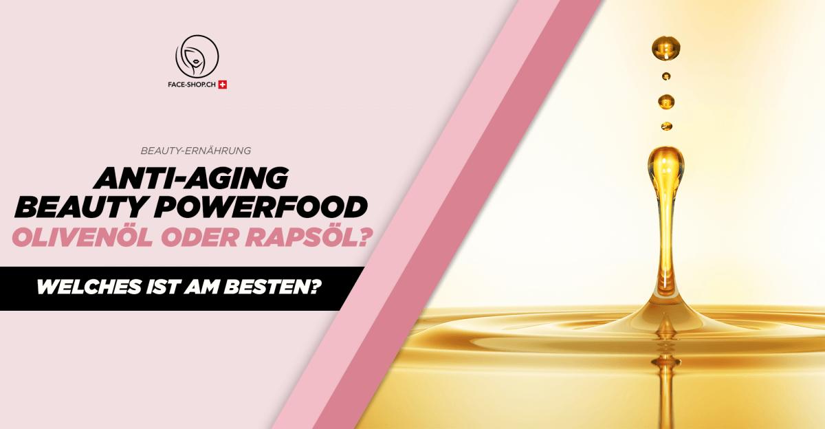 Anti Aging Beauty-Powerfood: Olivenöl oder Rapsöl- Welches ist das beste?