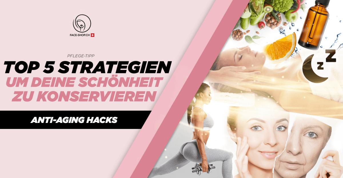 Top 5 Strategien um deine Schönheit zu konservieren (Anti-Aging Hacks)