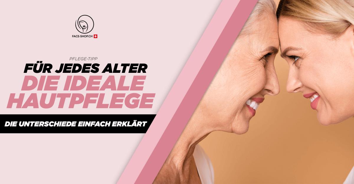 Für jedes Alter die ideale Hautpflege: Die Unterschiede einfach erklärt