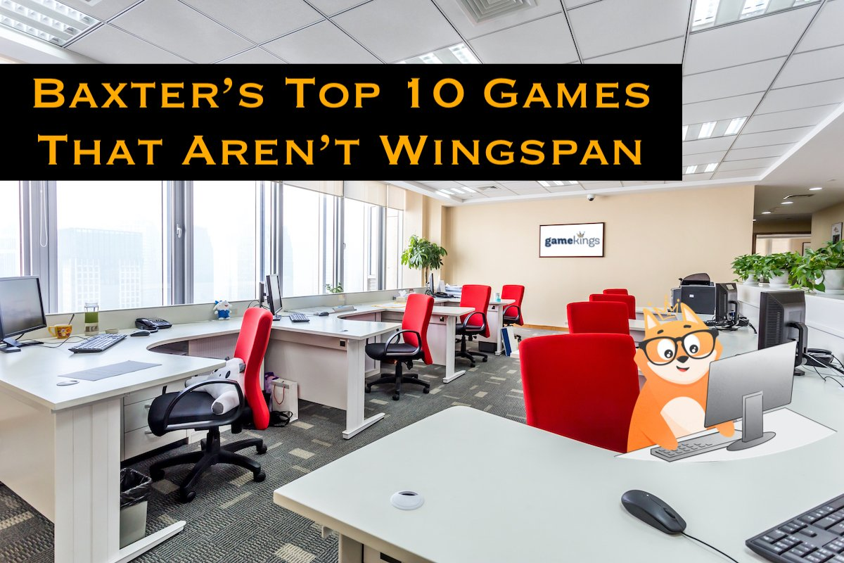 Baxter's Top 10 Games That Aren't Wingspan