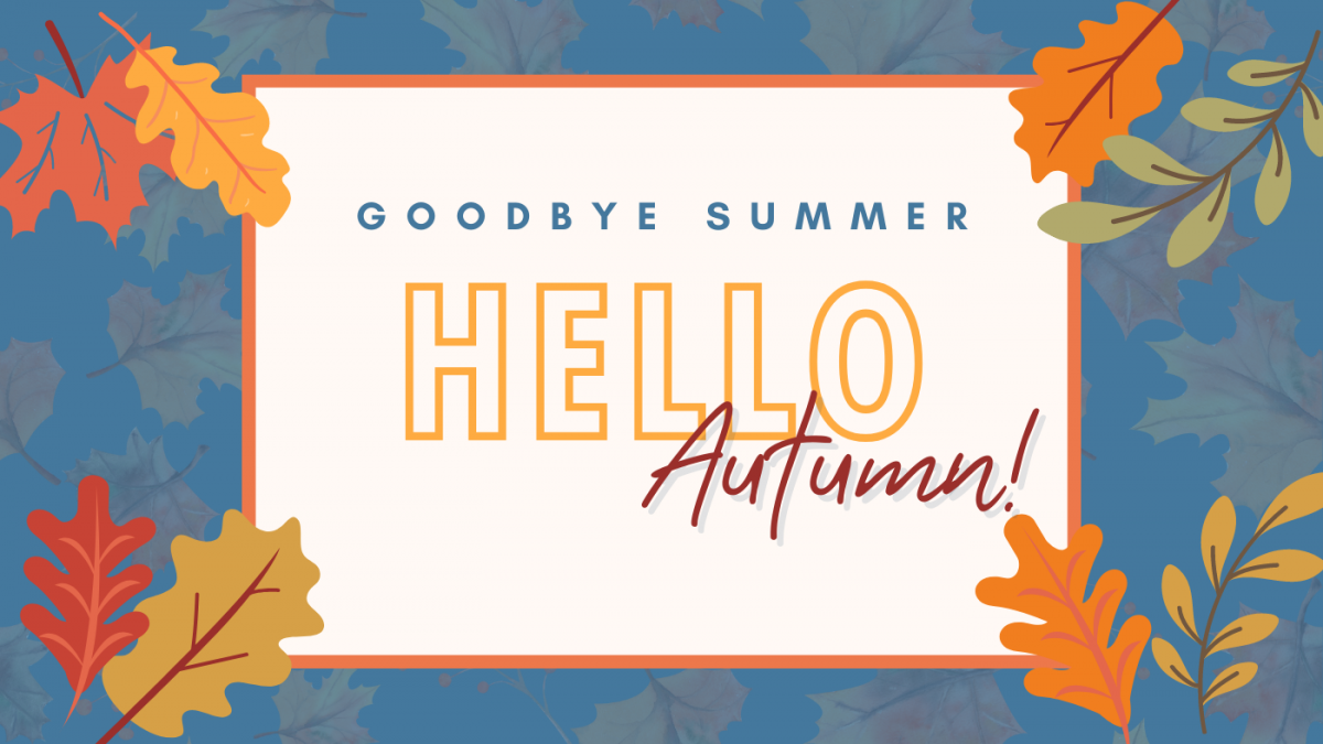 Say Goodbye to Summer and Hello to Autumn!