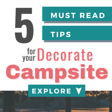 5 Must Read Tips For Your Decorate Campsite