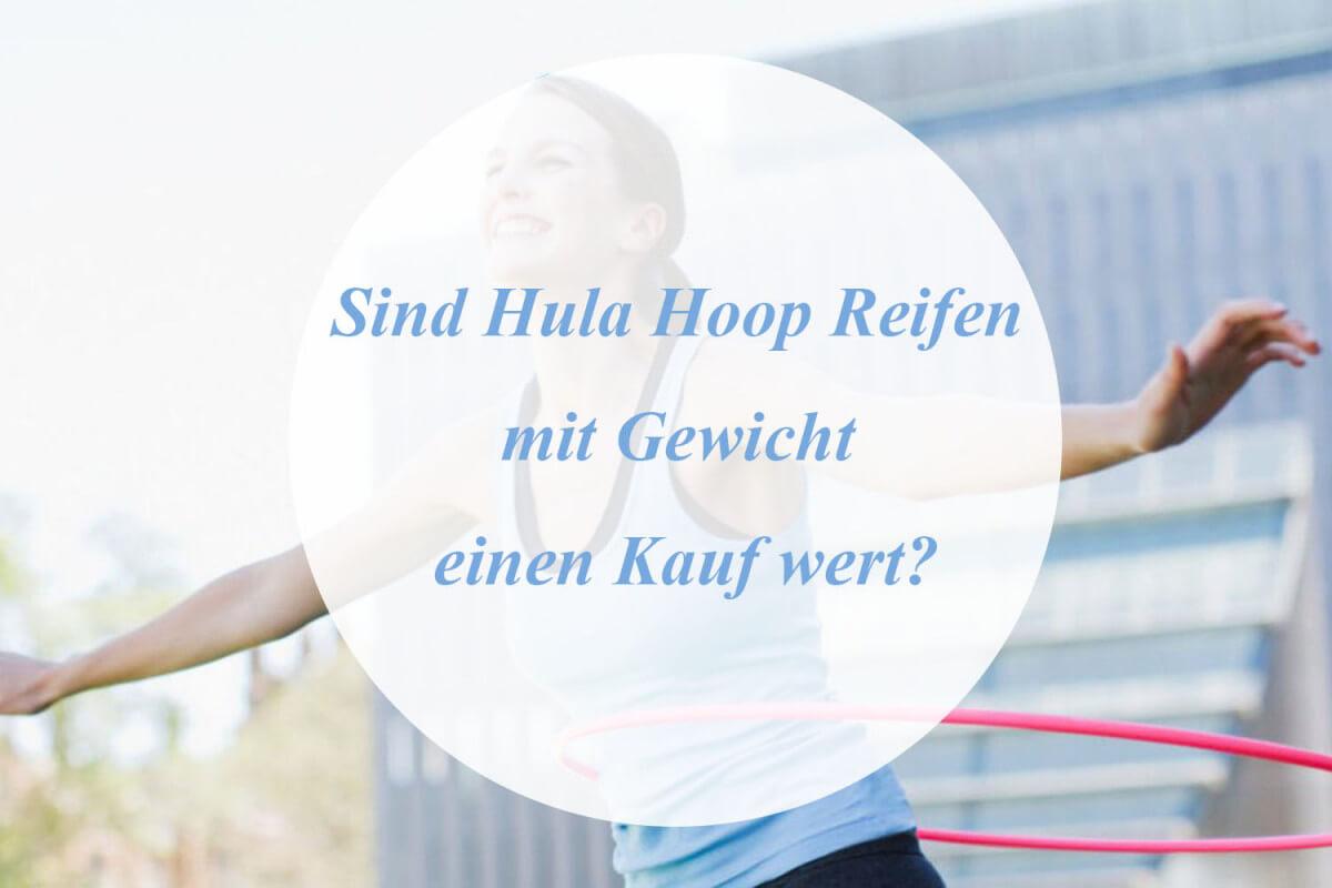 Sind Hula Hoop Reifen mit Gewicht einen Kauf wert?