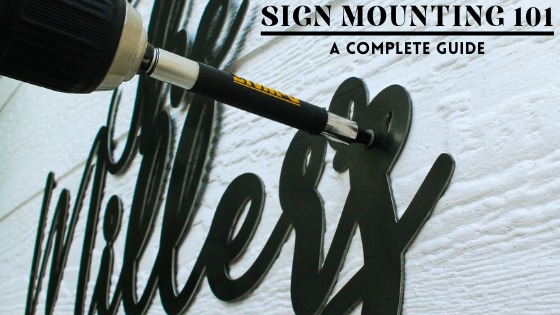 Sign Mounting 101 | A Complete Guide to Displaying Your Newest Metal Masterpiece