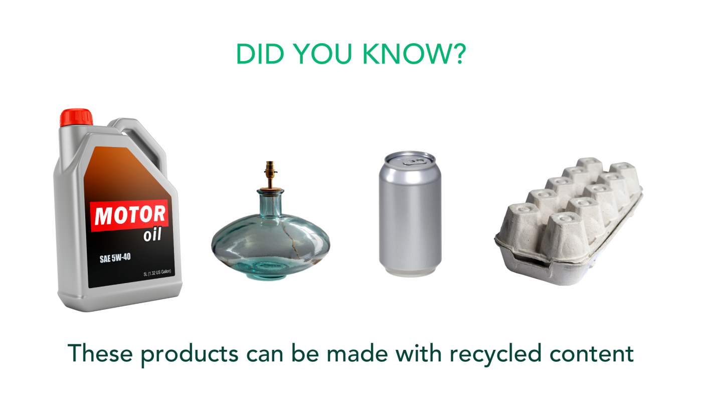 Motor oil, glassware, aluminium cans and egg cartons can be made with recycled content