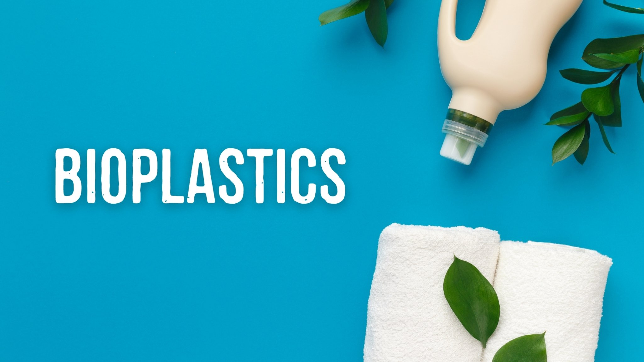Are bioplastics better for the planet?